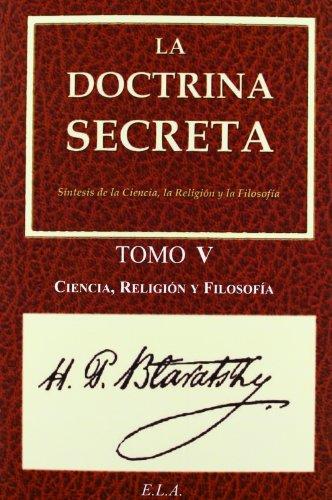 La Doctrina Secreta. Tomo 5: Ciencia, Religión Y Filosofía (Yoga (e.L.A.))