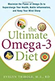 The Ultimate Omega-3 Diet: Maximize the Power of Omega-3s to Supercharge Your Health, Battle Inflammation, and Keep Your Mind Sharp by Evelyn Tribole (2007-06-15)
