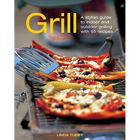 Grill: A Stylish Guide To Indoor and Outdoor Grilling with 65 Recipes by Tubby, Linda (2013) Hardcover