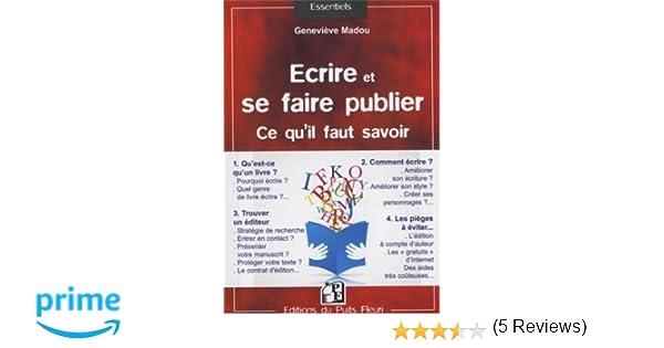 f6b3c2680da Amazon.fr - Ecrire et se faire publier. Ce qu il faut savoir   Qu est-ce  qu un livre   Comment écrire   Trouver un éditeur. Les pièges à éviter -  Geneviève ...
