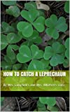 How to Catch a Leprechaun: By Mrs. Campbell's and Mrs. Whitten's Class