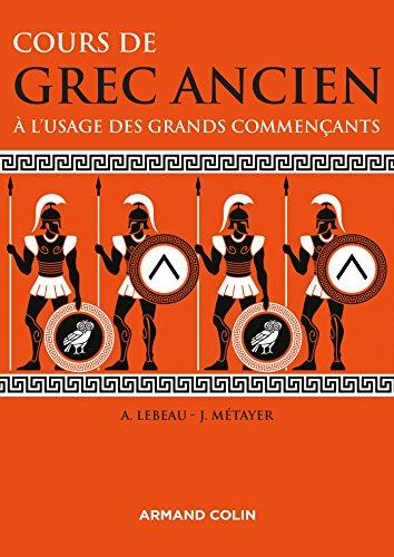Cours de grec ancien: À l'usage des grands commençants par Anne Lebeau