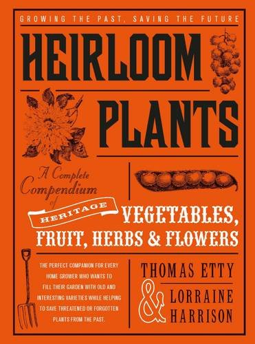Heirloom Plants: A Complete Compendium of Heritage Vegetables, Fruit, Herbs & Flowers