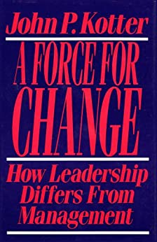 Force For Change: How Leadership Differs from Management by [Kotter, John P.]