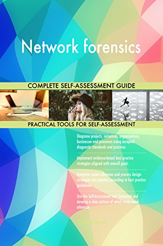 Network forensics All-Inclusive Self-Assessment - More than 670 Success Criteria, Instant Visual Insights, Comprehensive Spreadsheet Dashboard, Auto-Prioritized for Quick Results