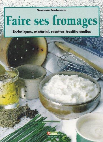 Faire ses fromages : Techniques, matriel, recettes traditionnelles