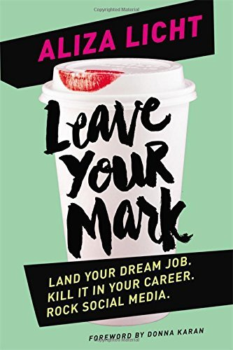Leave Your Mark: Land your dream job. Kill it in your career. Rock social media. by Aliza Licht (5-May-2015) Paperback