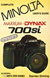 Complete Users' Guide: Minolta Maxxum/Dynax 700si (Hove User's Guide) by Damian Dinning (1994-09-25)