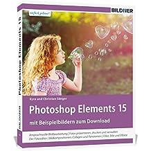 Photoshop Elements 15 - Das umfangreiche Praxisbuch!: 542 Seiten - leicht verständlich und in komplett in Farbe!
