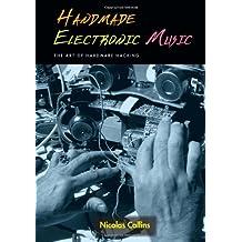 Handmade Electronic Music: The Art of Hardware Hacking [+ CD]