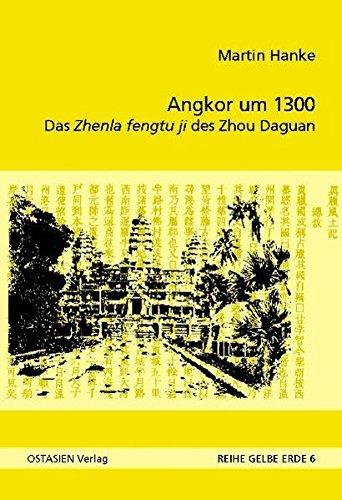 Angkor um 1300: Das Zhenla fengtu ji des Zhou Daguan (Reihe Gelbe Erde)