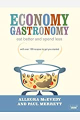 Economy Gastronomy: Eat Better and Spend Less by Allegra McEvedy (2009-08-01) Hardcover