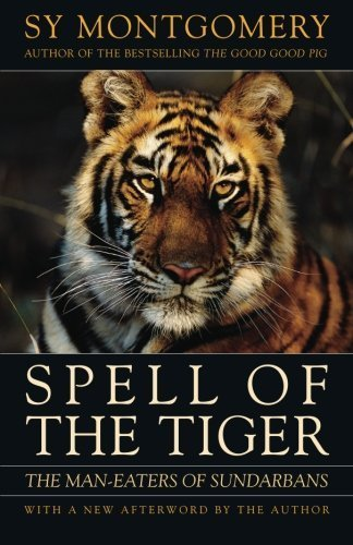 Spell of the Tiger: The Man-Eaters of Sundarbans by Sy Montgomery (2009-02-15)