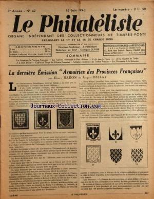 PHILATELISTE (LE) [No 42] du 15/06/1943 - LA DERNIERE EMISSION ARMOIRIES DES PROVINCES FRANCAISES PAR BARON ET BELLAY -LES VIGNETTES ALLEMANDES DE POSTE AERIENNE -L'ART DANS LE TIMBRE / DE LA MAQUETTE AU TIMBRE -CHIFFRES DE TIRAGE DES COLONIES FRANCAISES -INITIATION A L'HISTOIRE DES TIMBRES FRANCAIS par Collectif