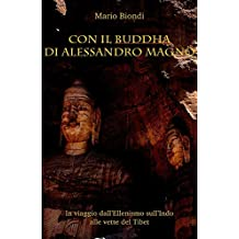 Con il Buddha di Alessandro Magno: In viaggio dall'ellenismo sull'Indo alle vette del Tibet (La Torre di Pietra Vol. 4)