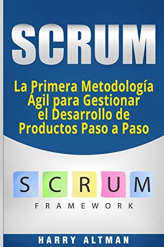 SCRUM: La Primera Metodologia Agil para Gestionar el Desarrollo de Productos Paso a Paso (Scrum in Spanish/ Scrum en Español)