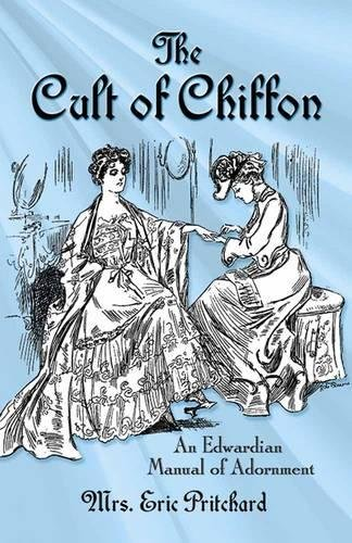 Epoque Kostüm Belle - The Cult of Chiffon: An Edwardian Manual of Adornment