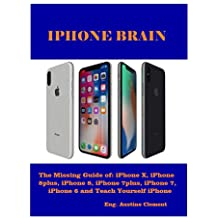 IPHONE BRAIN: The Missing Guide of: iPhone X, iPhone 8plus, iPhone 8, iPhone 7plus, iPhone 7, iPhone 6 and Teach yourself iPhone (English Edition)
