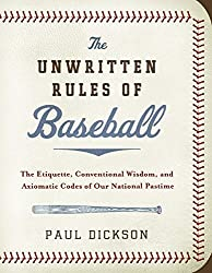 The Unwritten Rules of Baseball: The Etiquette, Conventional Wisdom, and Axiomatic Codes of Our National Pastime by Mr Paul Dickson (2009-04-05)