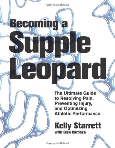 [Becoming a Supple Leopard: The Ultimate Guide to Resolving Pain, Preventing Injury, and Optimizing Athletic Performance] (By: Kelly Starrett) [published: April, 2013]