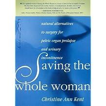 Saving the Whole Woman by Christine Ann Kent (21-Sep-2007) Paperback