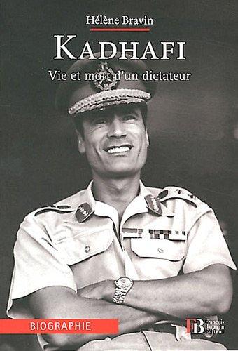 Kadhafi : Vie et mort d'un dictateur