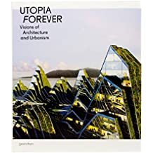 Utopia Forever: Visions of Architecture and Urbanism