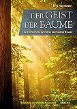 Der Geist der Bäume: Eine ganzheitliche Sicht ihres unerkannten Wesens - Fred Hageneder