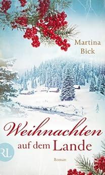 Weihnachten auf dem Lande: Roman von [Bick, Martina]