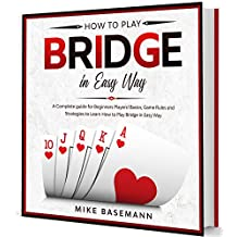 How to Play Bridge in Easy Way: A Complete Bridge illustrated Guide for Beginners Players!Basics, Instructions, Game Rules and Strategies to Learn How to Play Bridge in Easy Way (English Edition)