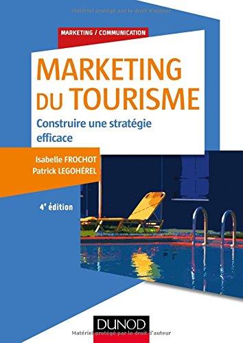 Marketing du tourisme - 4e éd.: Construire une stratégie efficac