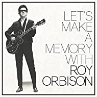 """""""Let's Make A Memory""""… With Roy Orbison"""