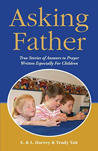Asking Father: True Stories of Answers to Prayer Written Especially for Children