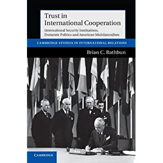 Trust in International Cooperation: International Security Institutions, Domestic Politics and American Multilateralism (Cambridge Studies in International Relations)