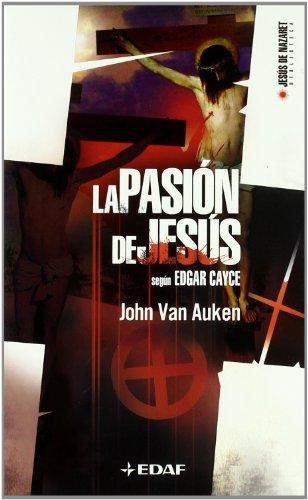 La Pasión de Jesús: Sugún Edgar Cayce (Biblioteca de Jesús de Nazaret)