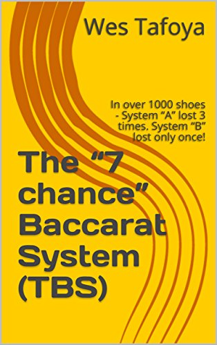 "The ""7 chance"" Baccarat System (TBS): In over 1000 shoes - System ""A"" lost 3 times. System ""B"" lost only once! (English Edition)"
