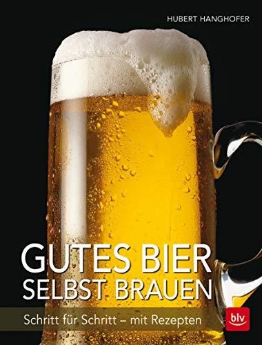 Gutes Bier selbst brauen: Schritt für Schritt - mit Rezepten (BLV)