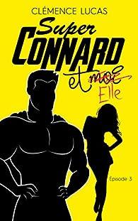 Super Connard et moi - Épisode 3 : Super Connard et Elle (Black Moon Romance) par Lucas