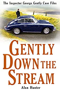 Gently Down the Stream (Inspector George Gently Series Book 3) by [Hunter, Alan]