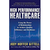 High Performance Healthcare: Using the Power of Relationships to Achieve Quality, Efficiency and Resilience by Jody Hoffer Gittell (2009-07-13)