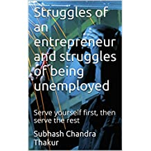 Struggles of an entrepreneur and struggles of being unemployed: Serve yourself first, then serve the rest (English Edition)