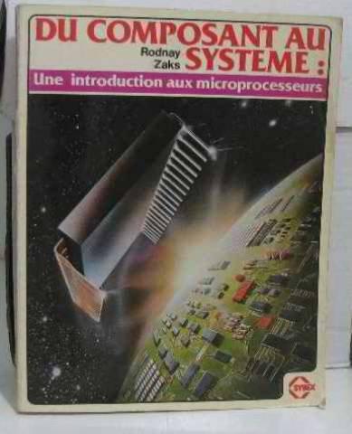 Du composant au système : Introduction aux microprocesseurs par Rodnay Zaks