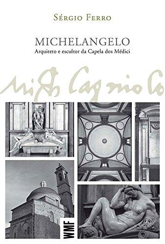 Michelangelo. Arquiteto e Escultor da Capela dos Mdici