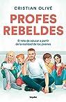 Profes rebeldes: El reto de educar a partir de la realidad de los jóvenes par Cristian Olivé Peñas