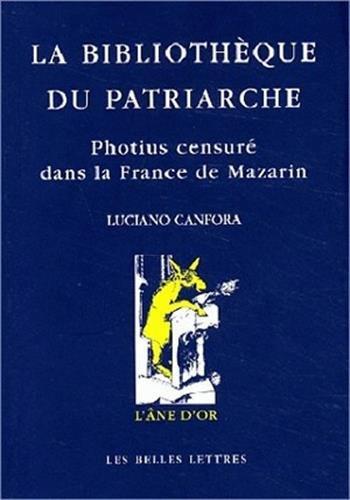La Bibliothèque du patriarche : Photius censuré dans la France de Mazarin