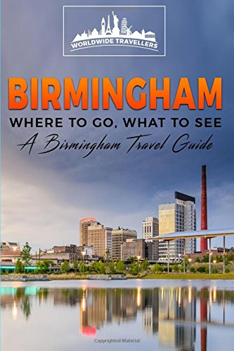 Birmingham: Where To Go, What To See - A Birmingham Travel Guide (Great Britain,London,Birmingham,Glasgow,Liverpool,Bristol,Manchester)