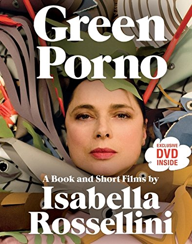 Green Porno: A Book and Short Films by Isabella Rossellini por Isabella Rossellini