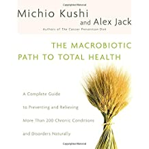 Macrobiotic Path to Total Health, The: A Complete Guide to Naturally Preventing and Relieving More Than 200 Chronic Conditions and Disorders