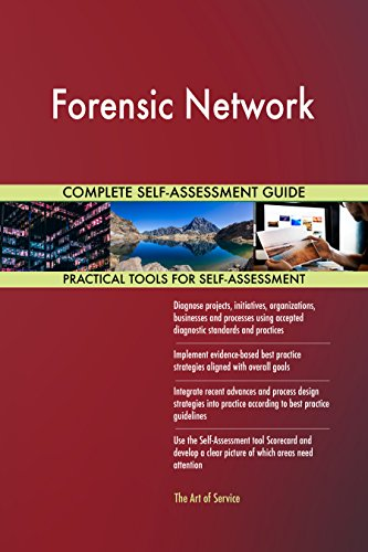 Forensic Network All-Inclusive Self-Assessment - More than 690 Success Criteria, Instant Visual Insights, Comprehensive Spreadsheet Dashboard, Auto-Prioritized for Quick Results