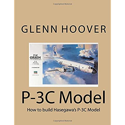 P-3C Model: How to build Hasegawa's P-3C Model: Volume 2 (Glenn Hoover Model Build Series)